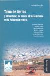 Toma de tierras y dificultades de acceso al suelo urbano en la Patagonia central